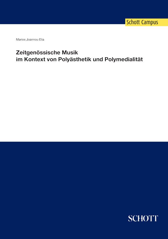 Elia, Marios Joannou: »Zeitgenössische Musik im Kontext von Polyästhetik und Polymedialität«, Schott Music, Mainz 2016