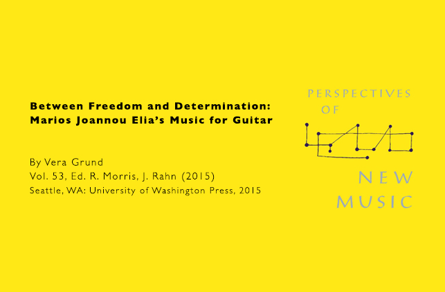 Between Freedom and Determination: Marios Joannou Elia's Music for Guitar, in: Perspectives of New Music, Vol. 53, Seattle, 2015.